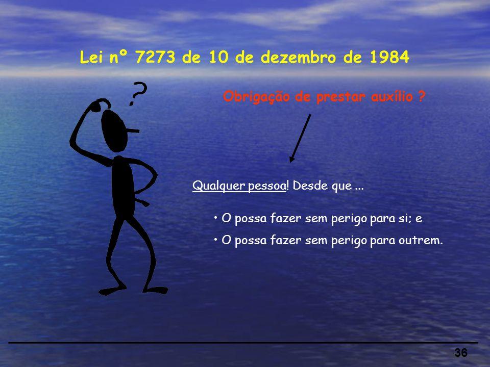 36 Lei nº 7273 de 10 de dezembro de 1984 Obrigação de prestar auxílio .