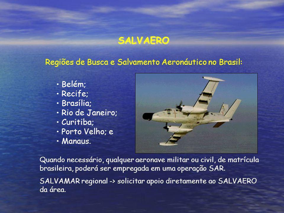 SALVAERO Regiões de Busca e Salvamento Aeronáutico no Brasil: Belém; Recife; Brasília; Rio de Janeiro; Curitiba; Porto Velho; e Manaus.