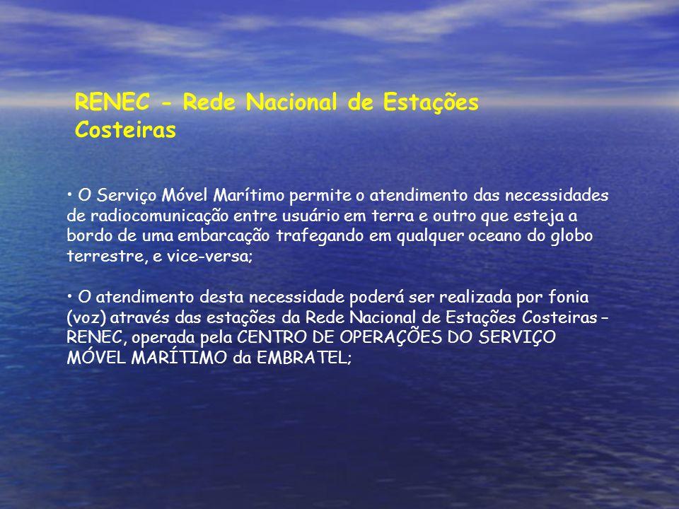 O Serviço Móvel Marítimo permite o atendimento das necessidades de radiocomunicação entre usuário em terra e outro que esteja a bordo de uma embarcação trafegando em qualquer oceano do globo terrestre, e vice-versa; O atendimento desta necessidade poderá ser realizada por fonia (voz) através das estações da Rede Nacional de Estações Costeiras – RENEC, operada pela CENTRO DE OPERAÇÕES DO SERVIÇO MÓVEL MARÍTIMO da EMBRATEL; RENEC - Rede Nacional de Estações Costeiras