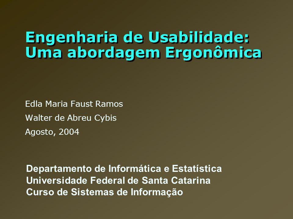 Engenharia de Usabilidade: Uma abordagem Ergonômica Edla Maria Faust Ramos Walter de Abreu Cybis Agosto, 2004 Departamento de Informática e Estatístic