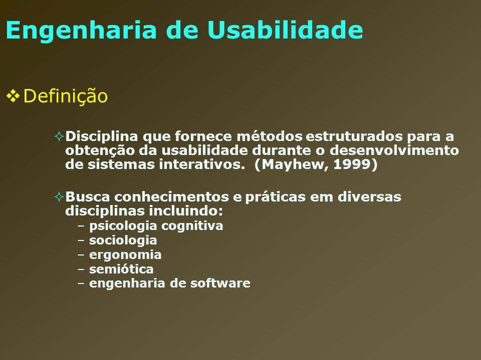 Engenharia de Usabilidade Definição Disciplina que fornece métodos estruturados para a obtenção da usabilidade durante o desenvolvimento de sistemas i