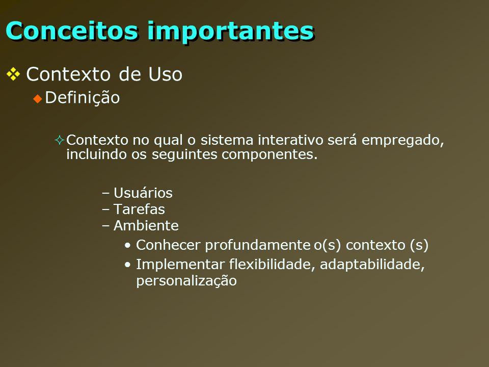 Conceitos importantes Contexto de Uso Definição Contexto no qual o sistema interativo será empregado, incluindo os seguintes componentes. –Usuários –T