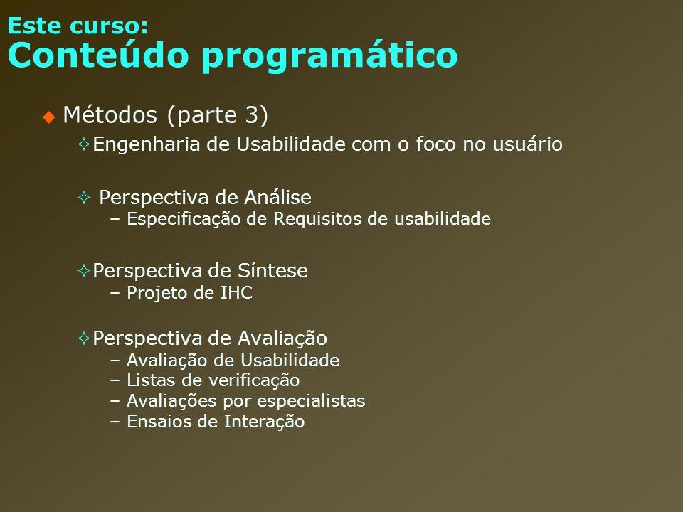 Este curso: Conteúdo programático Métodos (parte 3) Engenharia de Usabilidade com o foco no usuário Perspectiva de Análise –Especificação de Requisito