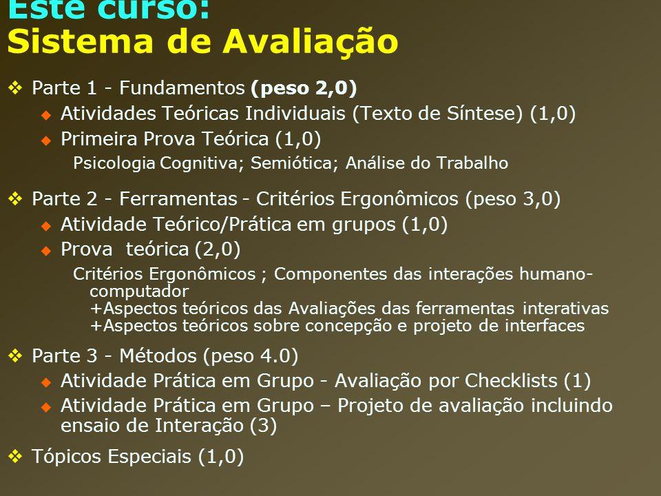 Este curso: Sistema de Avaliação Parte 1 - Fundamentos (peso 2,0) Atividades Teóricas Individuais (Texto de Síntese) (1,0) Primeira Prova Teórica (1,0
