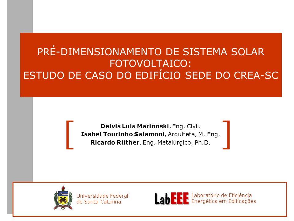 PRÉ-DIMENSIONAMENTO DE SISTEMA SOLAR FOTOVOLTAICO: ESTUDO DE CASO DO EDIFÍCIO SEDE DO CREA-SC Deivis Luis Marinoski, Eng.