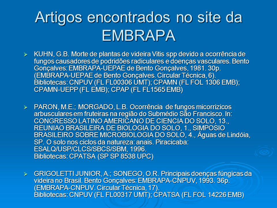 Artigos encontrados no site da EMBRAPA KUHN, G.B. Morte de plantas de videira Vitis spp devido a ocorrência de fungos causadores de podridões radicula