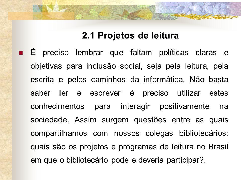 2.1 Projetos de leitura É preciso lembrar que faltam políticas claras e objetivas para inclusão social, seja pela leitura, pela escrita e pelos caminhos da informática.