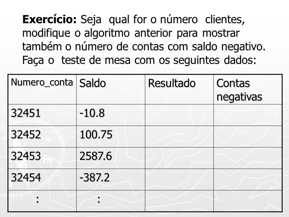 Exercício: Seja qual for o número clientes, modifique o algoritmo anterior para mostrar também o número de contas com saldo negativo.