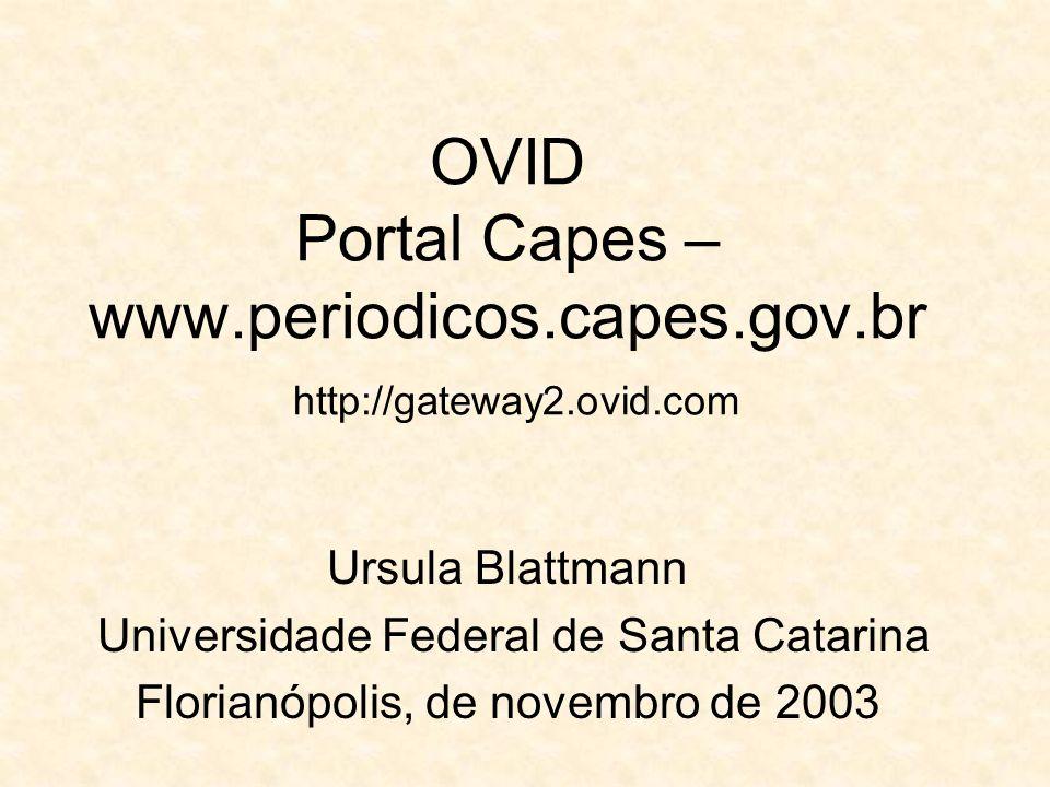 OVID Portal Capes – www.periodicos.capes.gov.br http://gateway2.ovid.com Ursula Blattmann Universidade Federal de Santa Catarina Florianópolis, de nov