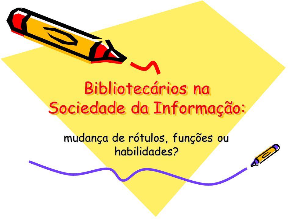 Bibliotecários na Sociedade da Informação: mudança de rótulos, funções ou habilidades?