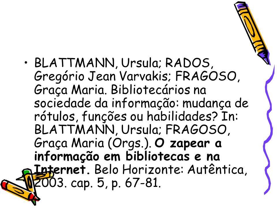 BLATTMANN, Ursula; RADOS, Gregório Jean Varvakis; FRAGOSO, Graça Maria. Bibliotecários na sociedade da informação: mudança de rótulos, funções ou habi
