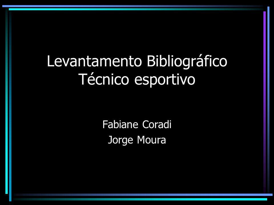 Levantamento Bibliográfico Técnico esportivo Fabiane Coradi Jorge Moura