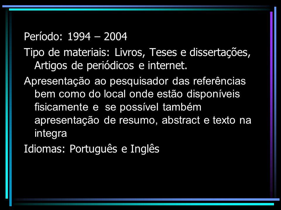 Período: 1994 – 2004 Tipo de materiais: Livros, Teses e dissertações, Artigos de periódicos e internet.