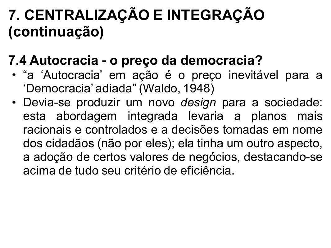 7. CENTRALIZAÇÃO E INTEGRAÇÃO (continuação) 7.4 Autocracia - o preço da democracia? a Autocracia em ação é o preço inevitável para a Democracia adiada
