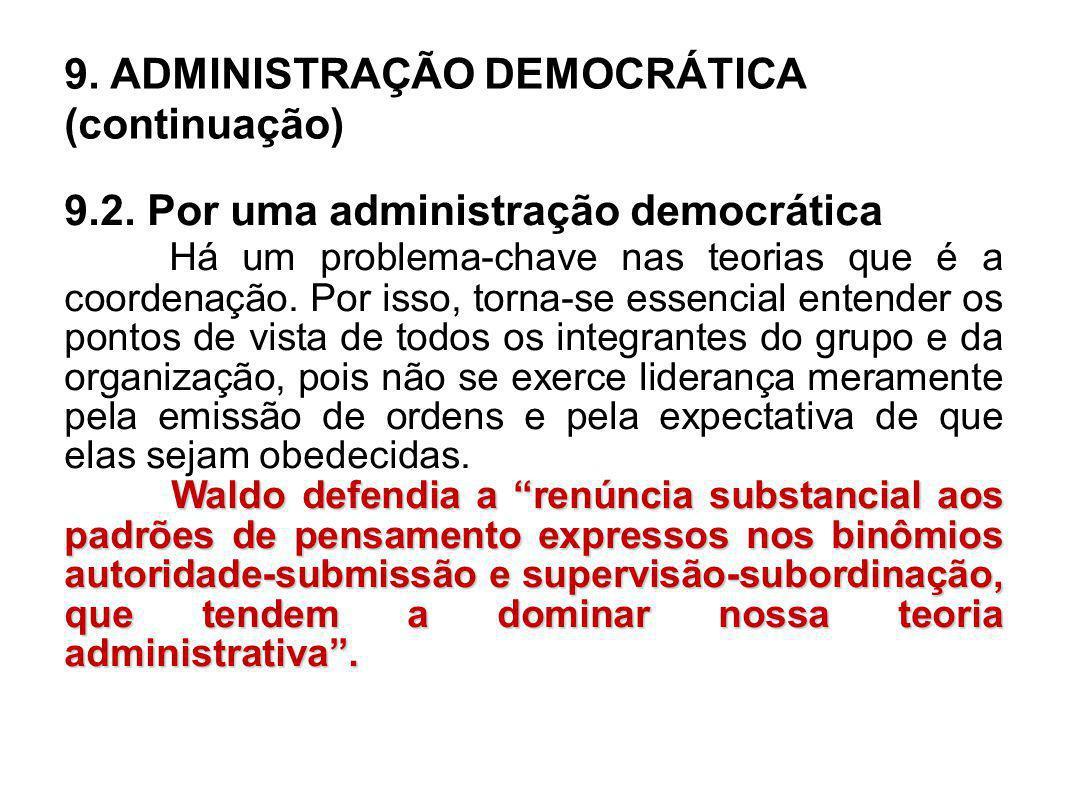 9. ADMINISTRAÇÃO DEMOCRÁTICA (continuação) 9.2. Por uma administração democrática Há um problema-chave nas teorias que é a coordenação. Por isso, torn