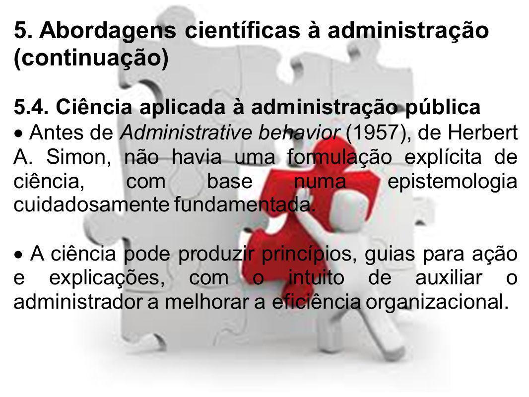 5. Abordagens científicas à administração (continuação) 5.4. Ciência aplicada à administração pública Antes de Administrative behavior (1957), de Herb