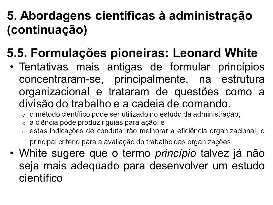5. Abordagens científicas à administração (continuação) 5.5. Formulações pioneiras: Leonard White Tentativas mais antigas de formular princípios conce