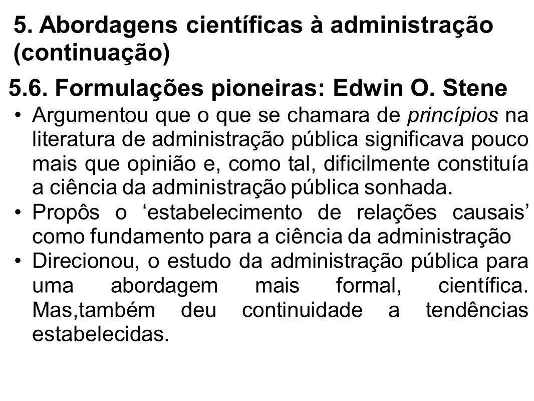5. Abordagens científicas à administração (continuação) 5.6. Formulações pioneiras: Edwin O. Stene Argumentou que o que se chamara de princípios na li