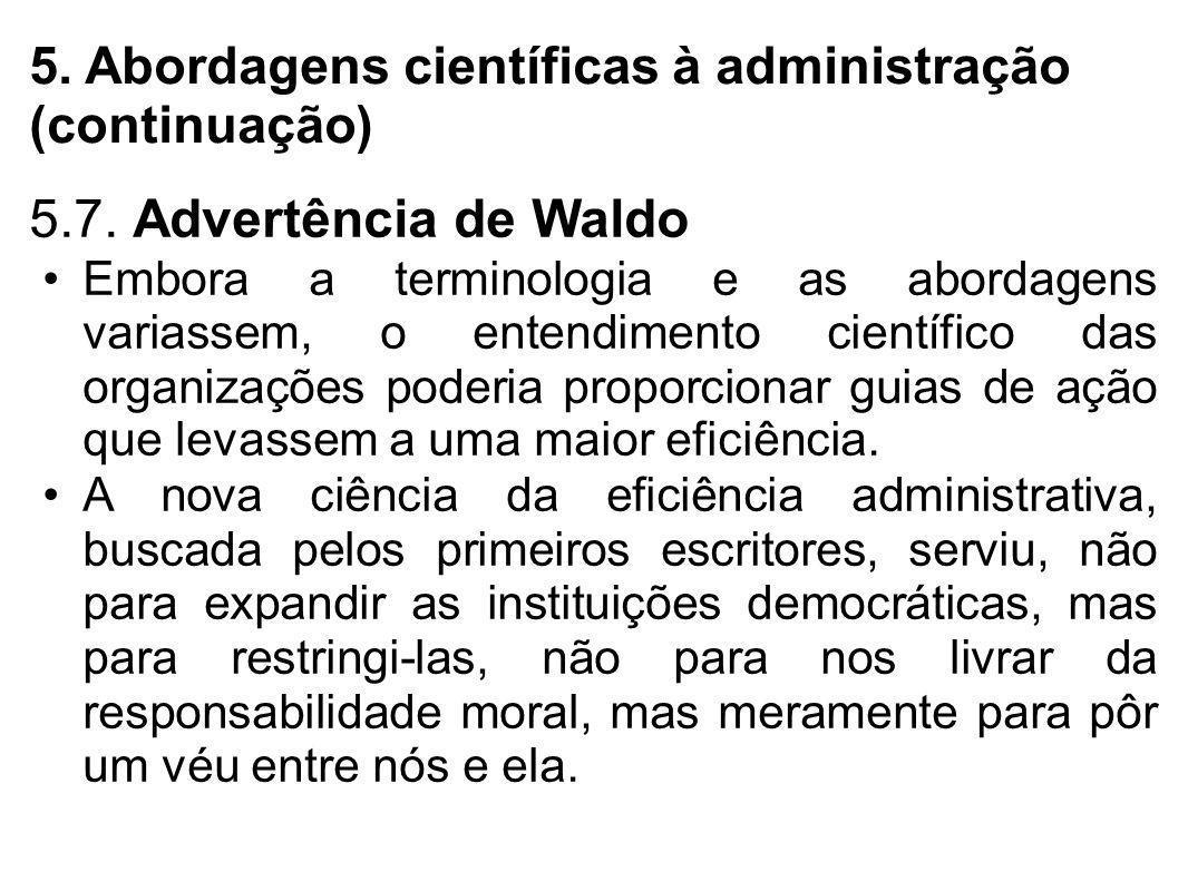 5. Abordagens científicas à administração (continuação) 5.7. Advertência de Waldo Embora a terminologia e as abordagens variassem, o entendimento cien