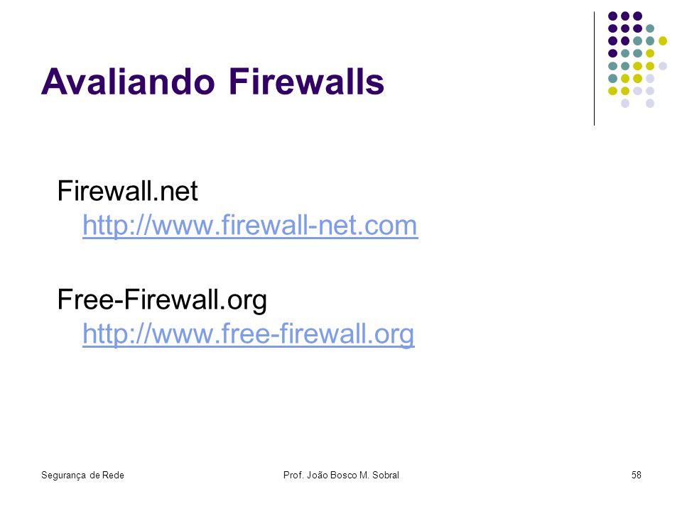 Segurança de RedeProf. João Bosco M. Sobral58 Avaliando Firewalls Firewall.net http://www.firewall-net.comhttp://www.firewall-net.com Free-Firewall.or