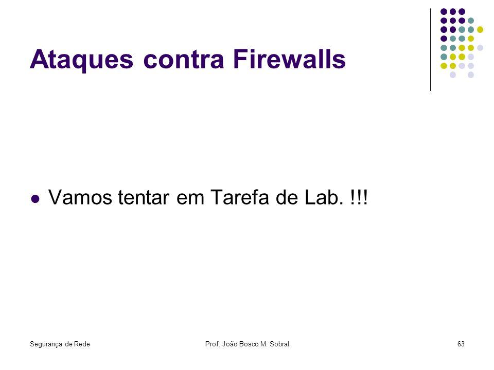 Ataques contra Firewalls Vamos tentar em Tarefa de Lab. !!! Segurança de RedeProf. João Bosco M. Sobral63