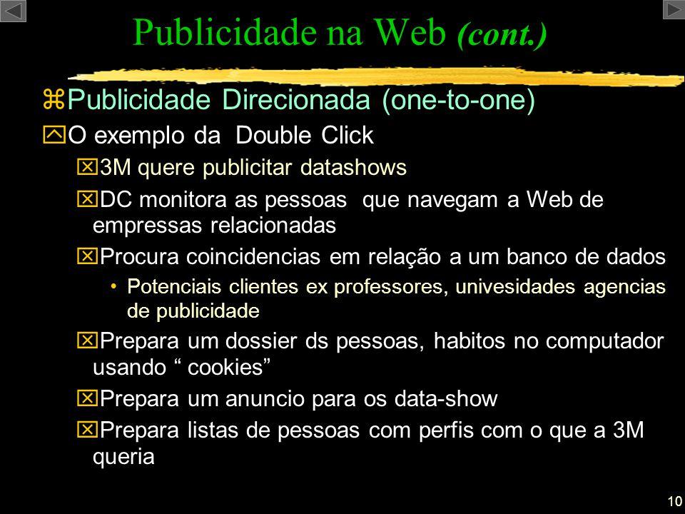 zPublicidade Direcionada (one-to-one) Publicidade na Web (cont.) yO exemplo da Double Click x3M quere publicitar datashows xDC monitora as pessoas que