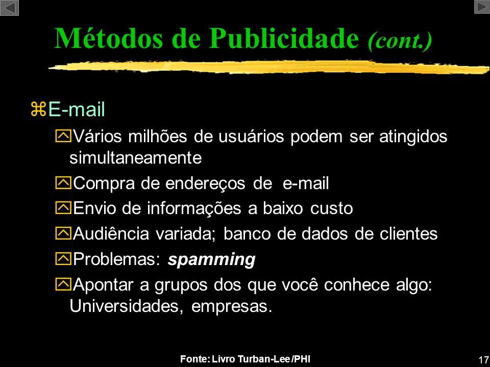 17 Fonte: Livro Turban-Lee /PHI zE-mail yVários milhões de usuários podem ser atingidos simultaneamente yCompra de endereços de e-mail yEnvio de infor