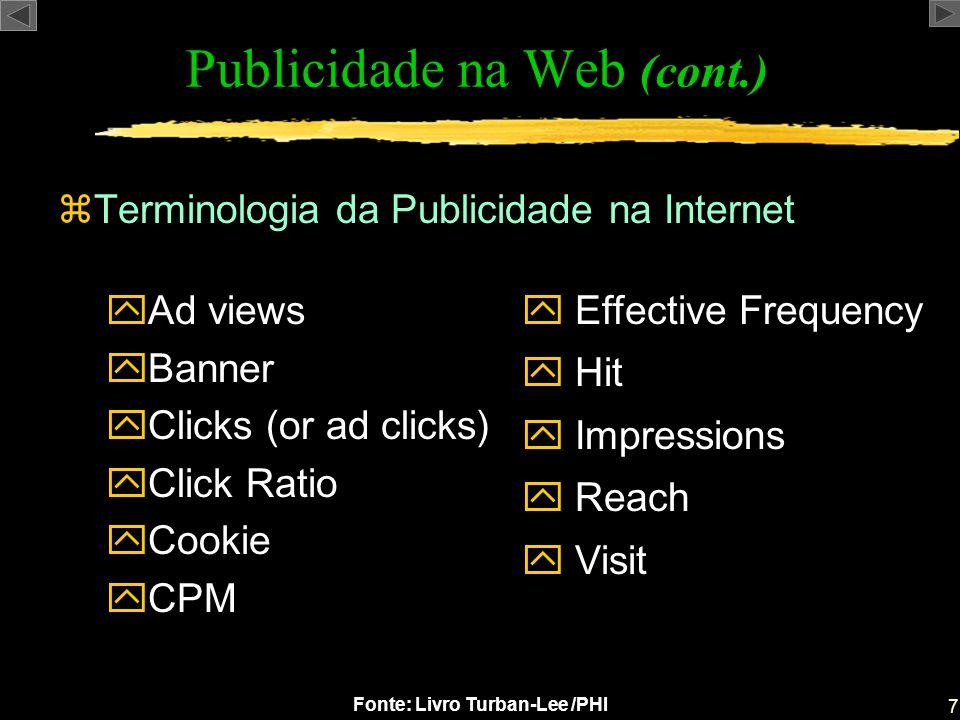7 Fonte: Livro Turban-Lee /PHI zTerminologia da Publicidade na Internet y Effective Frequency y Hit y Impressions y Reach y Visit Publicidade na Web (