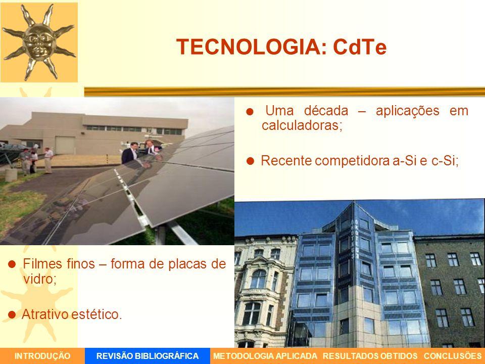 CÁLCULO DE RADIAÇÃO E GERAÇÃO DE ENERGIA FV Seis tecnologias FV comercialmente disponíveis: m-Si; CdTe; a-Si CIS; p-Si; HIT.