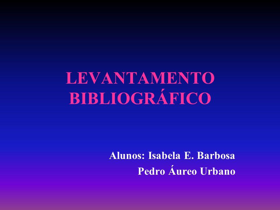 LEVANTAMENTO BIBLIOGRÁFICO Alunos: Isabela E. Barbosa Pedro Áureo Urbano