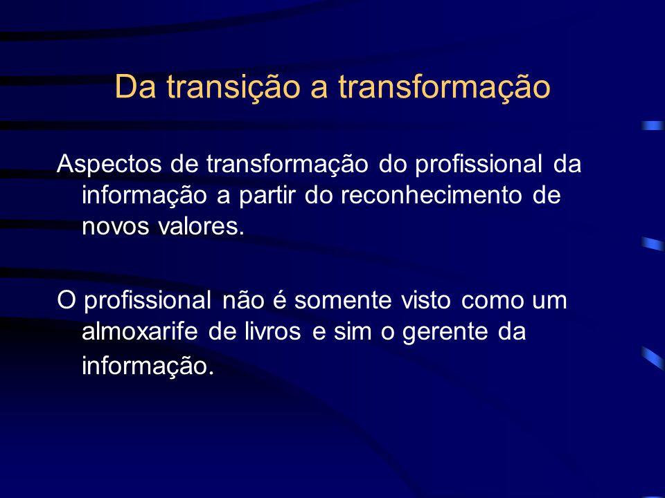 Da transição a transformação Aspectos de transformação do profissional da informação a partir do reconhecimento de novos valores. O profissional não é