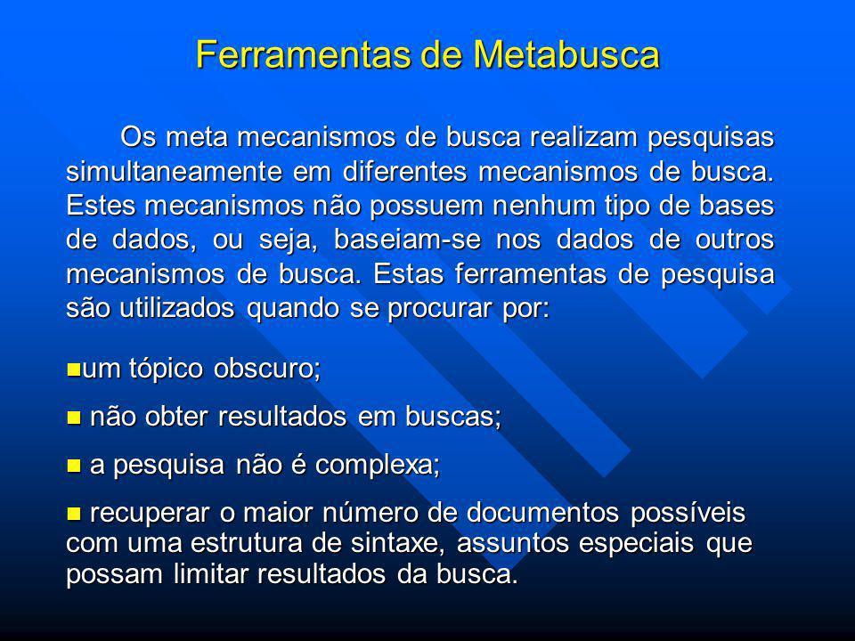 Ferramentas de Metabusca Os meta mecanismos de busca realizam pesquisas simultaneamente em diferentes mecanismos de busca.