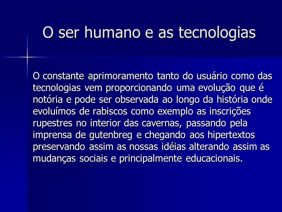O ser humano e as tecnologias O constante aprimoramento tanto do usuário como das tecnologias vem proporcionando uma evolução que é notória e pode ser