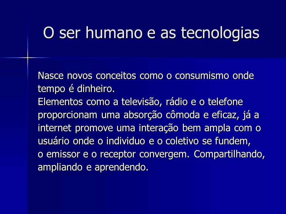 O ser humano e as tecnologias Nasce novos conceitos como o consumismo onde tempo é dinheiro. Elementos como a televisão, rádio e o telefone proporcion