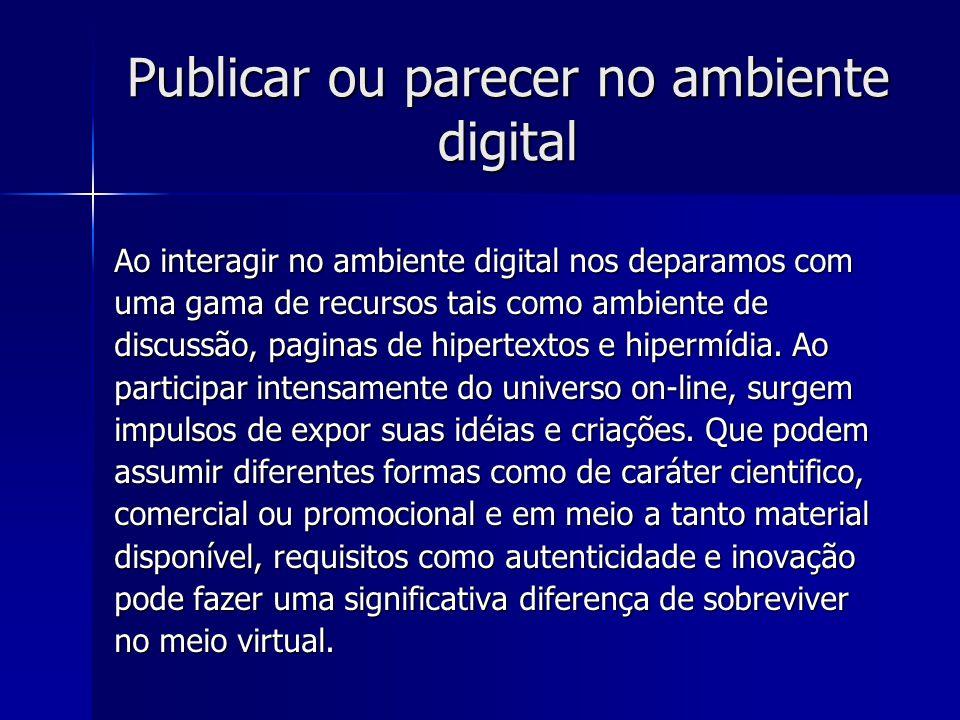 Publicar ou parecer no ambiente digital Ao interagir no ambiente digital nos deparamos com Ao interagir no ambiente digital nos deparamos com uma gama