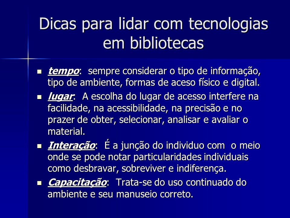 Dicas para lidar com tecnologias em bibliotecas tempo: sempre considerar o tipo de informação, tipo de ambiente, formas de aceso físico e digital.
