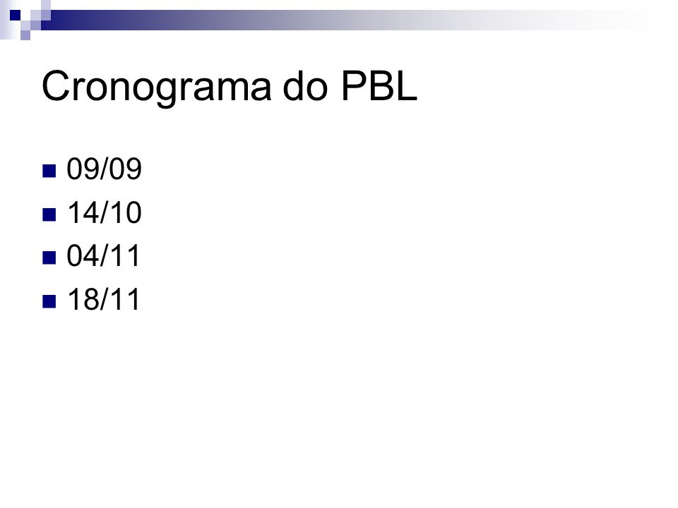 Cronograma do PBL 09/09 14/10 04/11 18/11