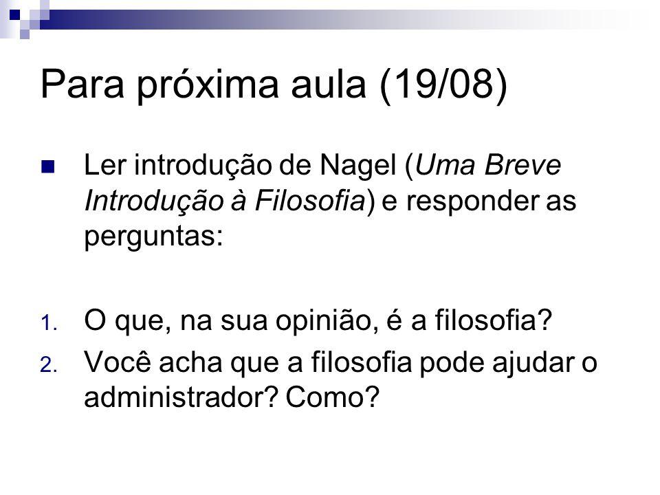 Para próxima aula (19/08) Ler introdução de Nagel (Uma Breve Introdução à Filosofia) e responder as perguntas: 1. O que, na sua opinião, é a filosofia