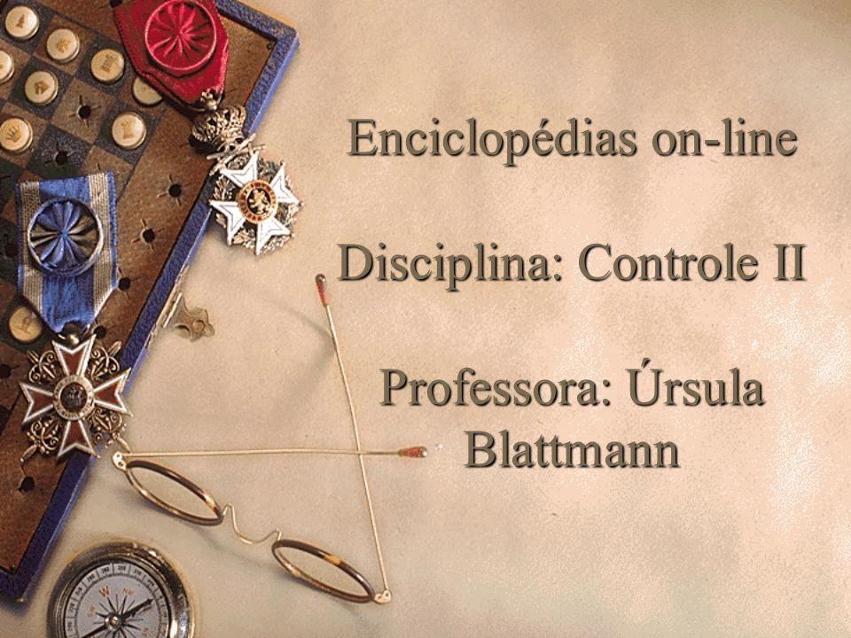 Enciclopédias on-line Disciplina: Controle II Professora: Úrsula Blattmann