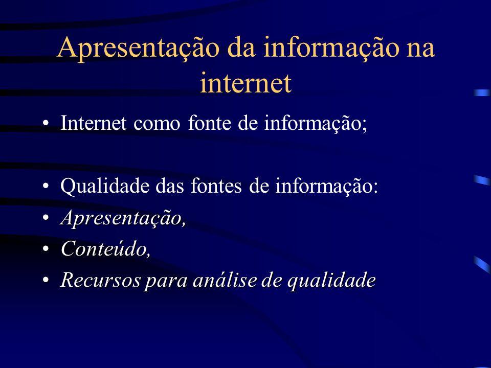Apresentação da informação na internet Internet como fonte de informação; Qualidade das fontes de informação: Apresentação,Apresentação, Conteúdo,Cont