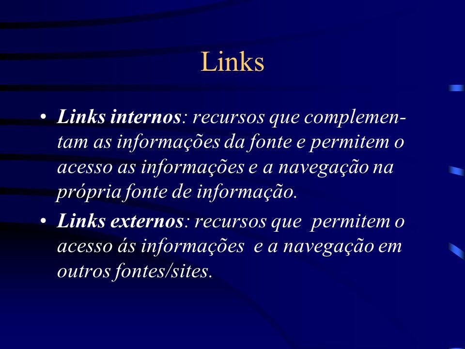 Links Links internos: recursos que complemen- tam as informações da fonte e permitem o acesso as informações e a navegação na própria fonte de informa