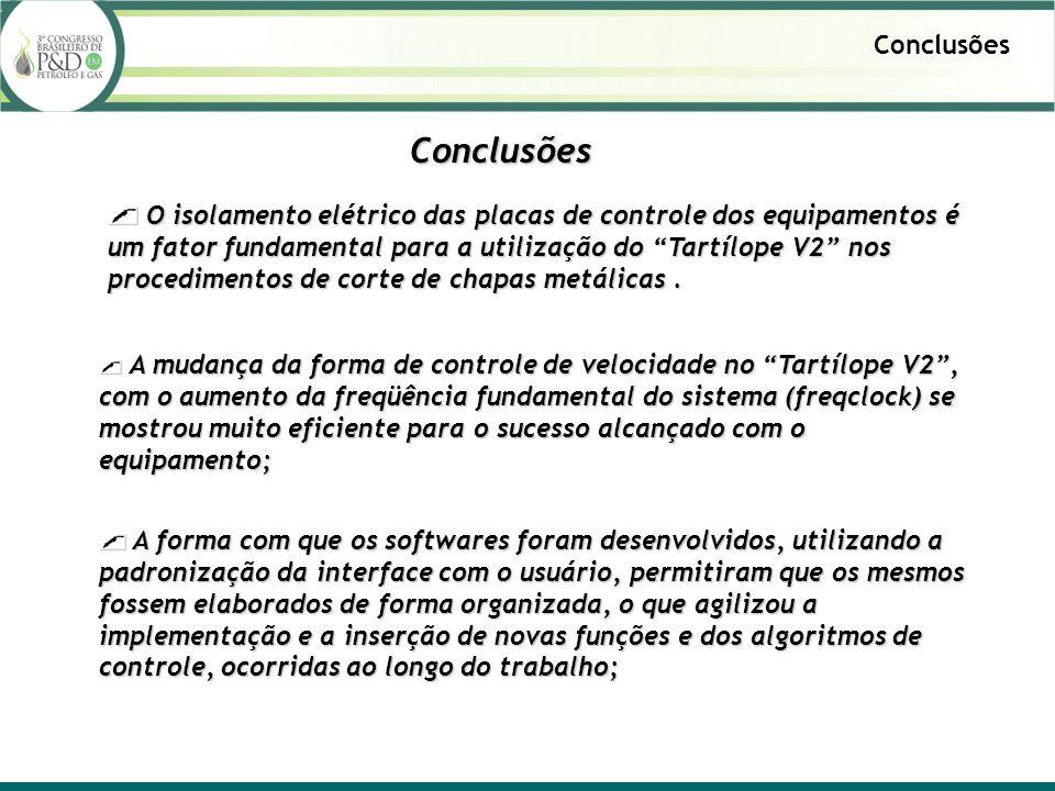 Conclusões Conclusões O isolamento elétrico das placas de controle dos equipamentos é um fator fundamental para a utilização do Tartílope V2 nos proce
