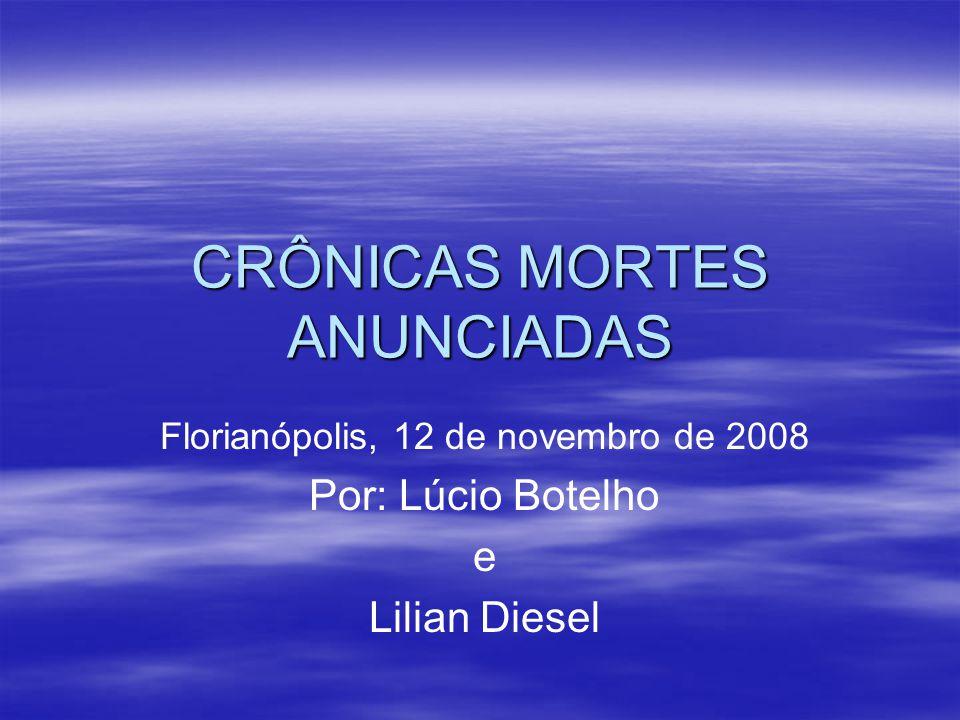 CRÔNICAS MORTES ANUNCIADAS Florianópolis, 12 de novembro de 2008 Por: Lúcio Botelho e Lilian Diesel