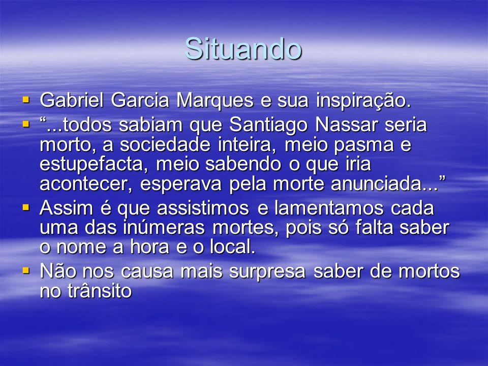 Situando Gabriel Garcia Marques e sua inspiração. Gabriel Garcia Marques e sua inspiração....todos sabiam que Santiago Nassar seria morto, a sociedade