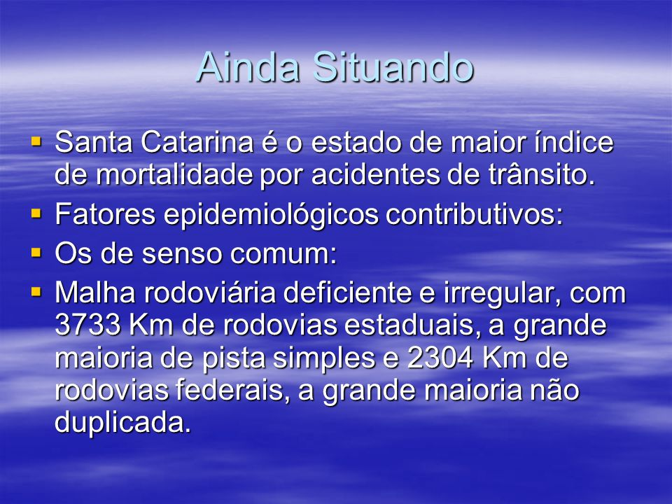 Ainda Situando Santa Catarina é o estado de maior índice de mortalidade por acidentes de trânsito. Santa Catarina é o estado de maior índice de mortal