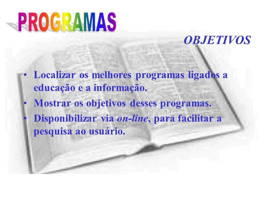 OBJETIVOS Localizar os melhores programas ligados a educação e a informação.