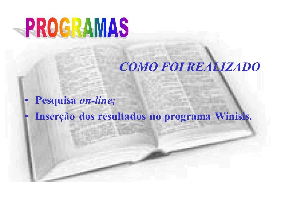 COMO FOI REALIZADO Pesquisa on-line; Inserção dos resultados no programa Winisis.