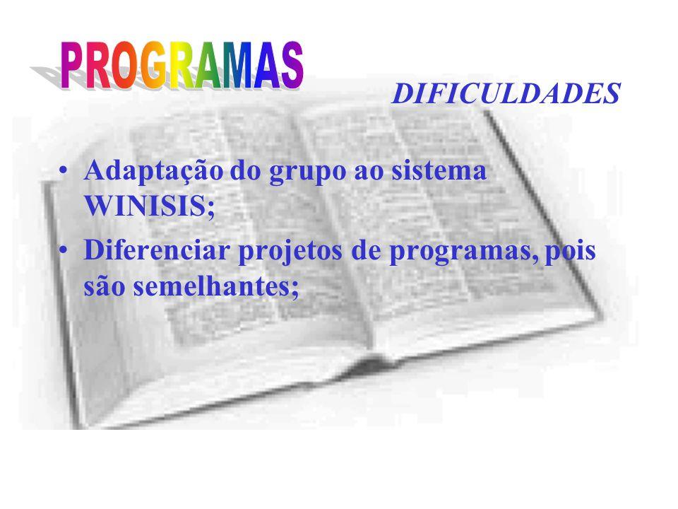 DIFICULDADES Adaptação do grupo ao sistema WINISIS; Diferenciar projetos de programas, pois são semelhantes;
