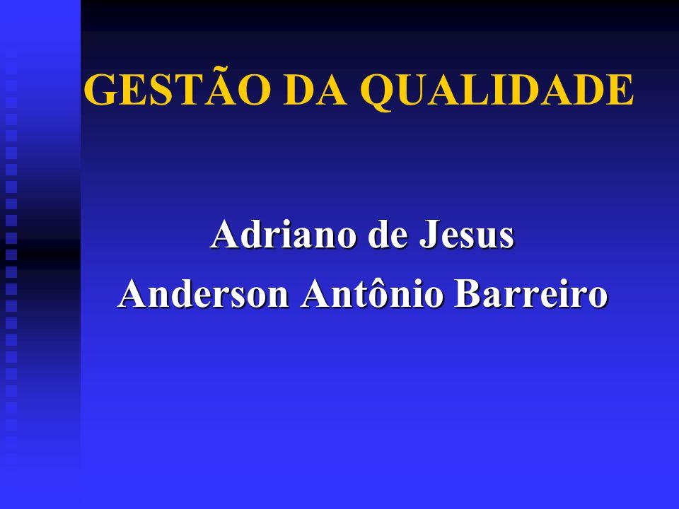 GESTÃO DA QUALIDADE Adriano de Jesus Anderson Antônio Barreiro