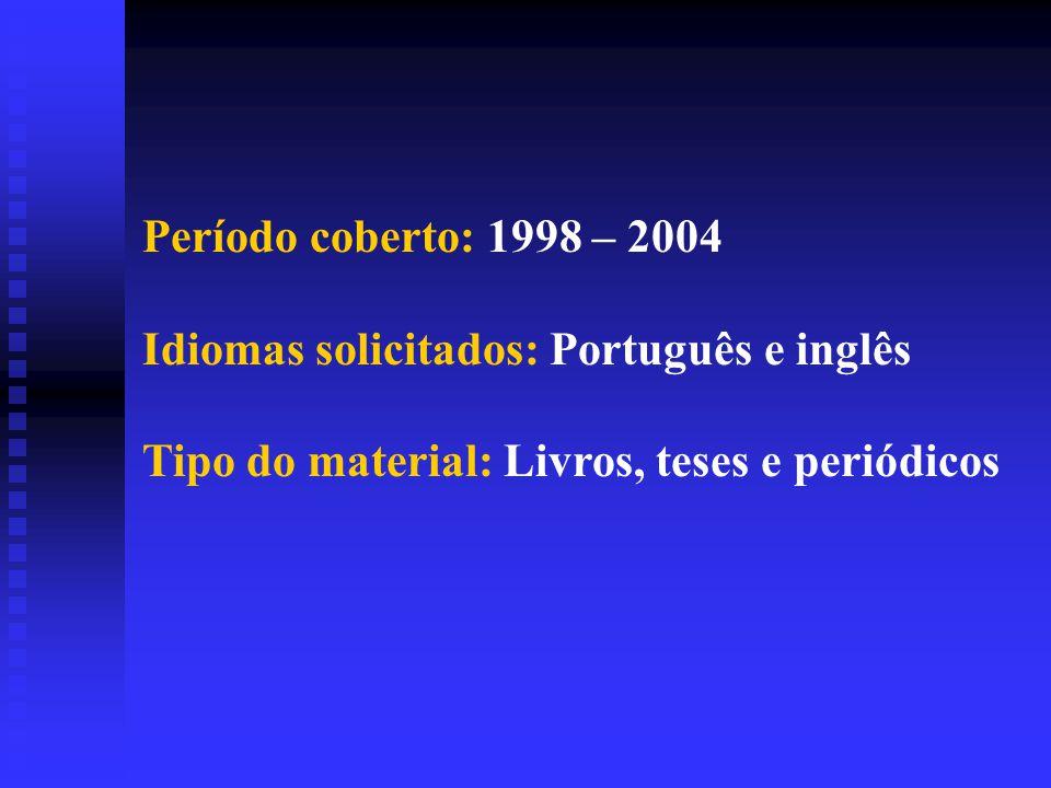 Período coberto: 1998 – 2004 Idiomas solicitados: Português e inglês Tipo do material: Livros, teses e periódicos